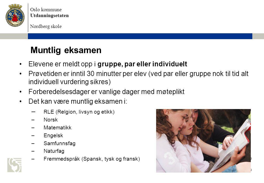 Oslo kommune Utdanningsetaten Nordberg skole Eksamen 2009 9 Muntlig eksamen Elevene er meldt opp i gruppe, par eller individuelt Prøvetiden er inntil
