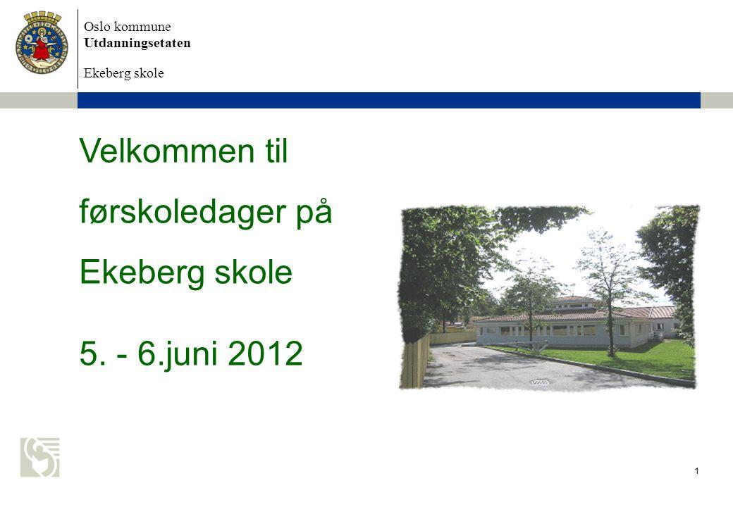 Oslo kommune Utdanningsetaten Ekeberg skole Velkommen til førskoledager på Ekeberg skole 5.