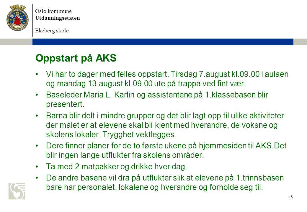 Oslo kommune Utdanningsetaten Ekeberg skole Oppstart på AKS Vi har to dager med felles oppstart.