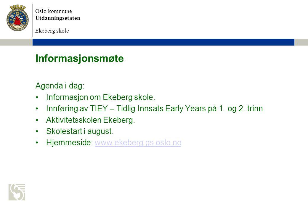 Oslo kommune Utdanningsetaten Ekeberg skole Informasjonsmøte Agenda i dag: Informasjon om Ekeberg skole.