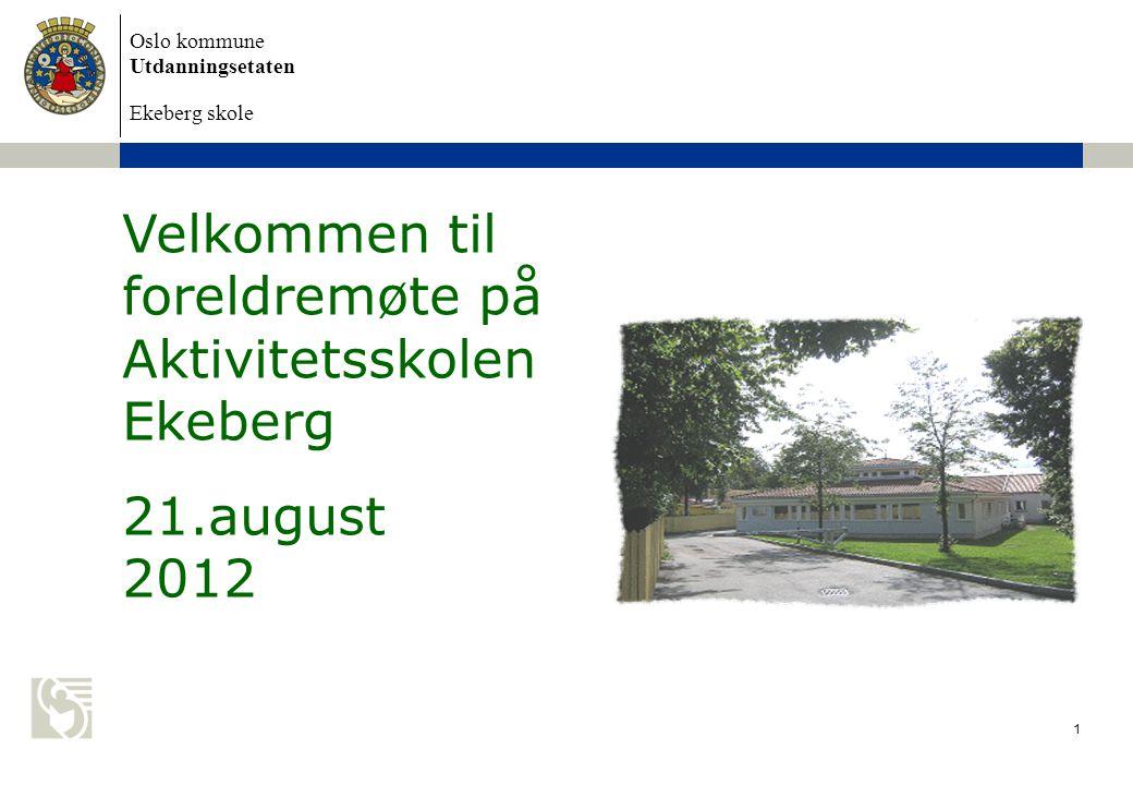 Oslo kommune Utdanningsetaten Ekeberg skole Velkommen til foreldremøte på Aktivitetsskolen Ekeberg 21.august 2012 1