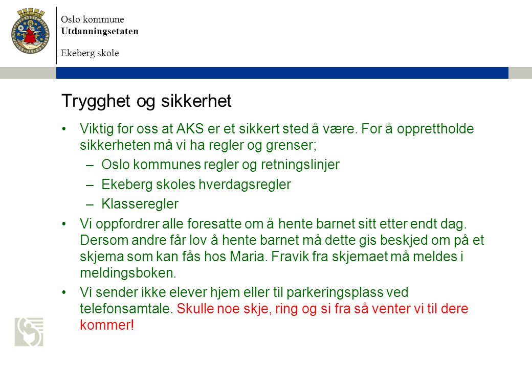 Oslo kommune Utdanningsetaten Ekeberg skole Trygghet og sikkerhet Viktig for oss at AKS er et sikkert sted å være.