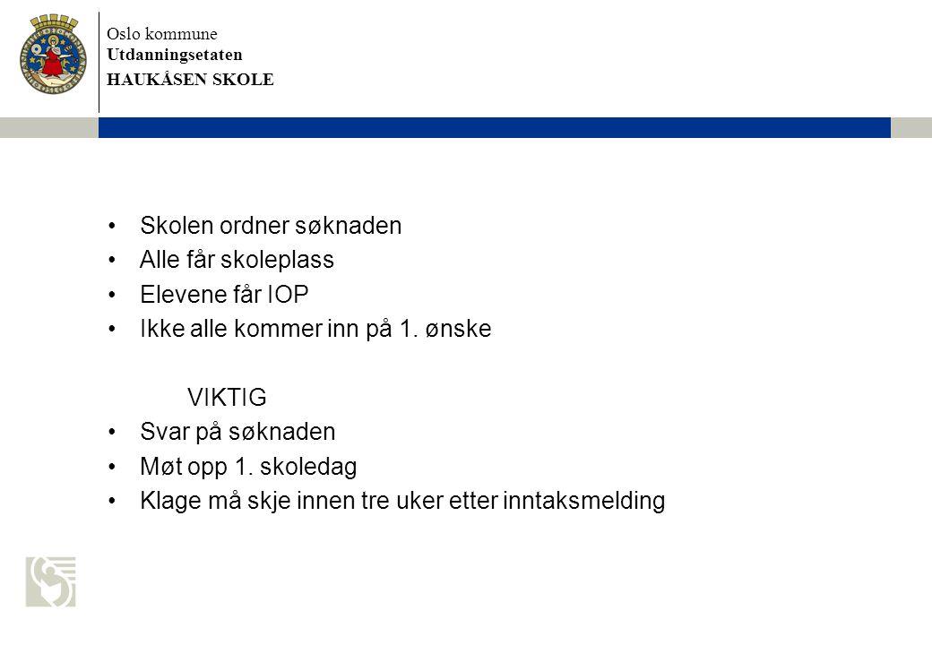 Oslo kommune Utdanningsetaten HAUKÅSEN SKOLE Skolen ordner søknaden Alle får skoleplass Elevene får IOP Ikke alle kommer inn på 1.