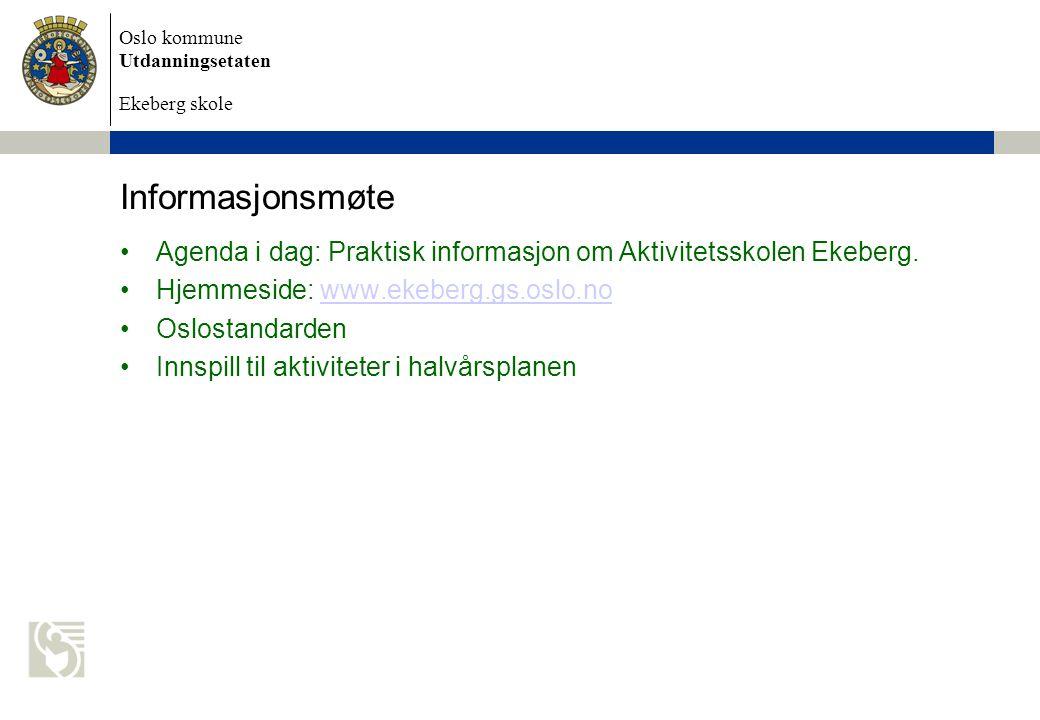 Oslo kommune Utdanningsetaten Ekeberg skole Informasjonsmøte Agenda i dag: Praktisk informasjon om Aktivitetsskolen Ekeberg. Hjemmeside: www.ekeberg.g