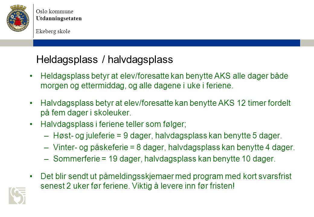 Oslo kommune Utdanningsetaten Ekeberg skole Heldagsplass / halvdagsplass Heldagsplass betyr at elev/foresatte kan benytte AKS alle dager både morgen o