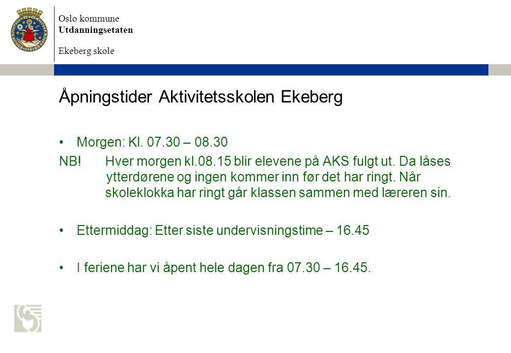 Oslo kommune Utdanningsetaten Ekeberg skole Åpningstider Aktivitetsskolen Ekeberg Morgen: Kl. 07.30 – 08.30 NB! Hver morgen kl.08.15 blir elevene på A