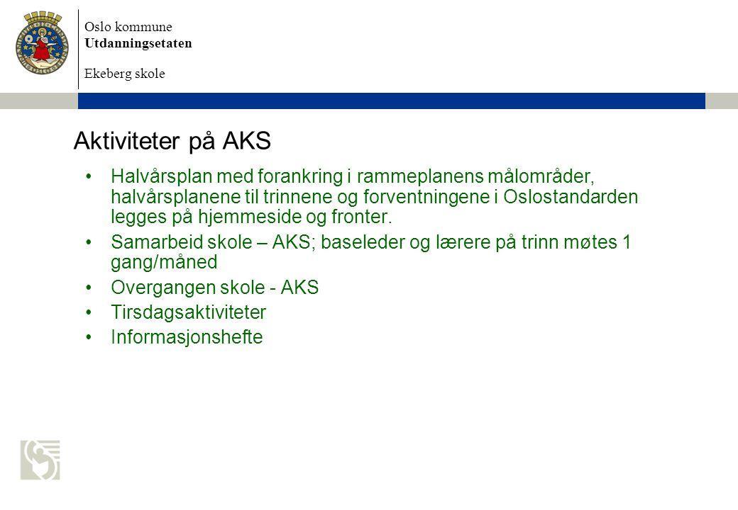 Oslo kommune Utdanningsetaten Ekeberg skole Aktiviteter på AKS Halvårsplan med forankring i rammeplanens målområder, halvårsplanene til trinnene og fo
