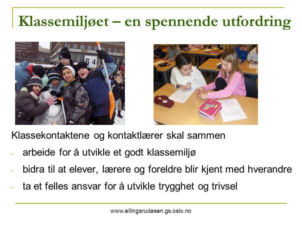www.ellingsrudasen.gs.oslo.no Klassemiljøet – en spennende utfordring Klassekontaktene og kontaktlærer skal sammen - arbeide for å utvikle et godt kla