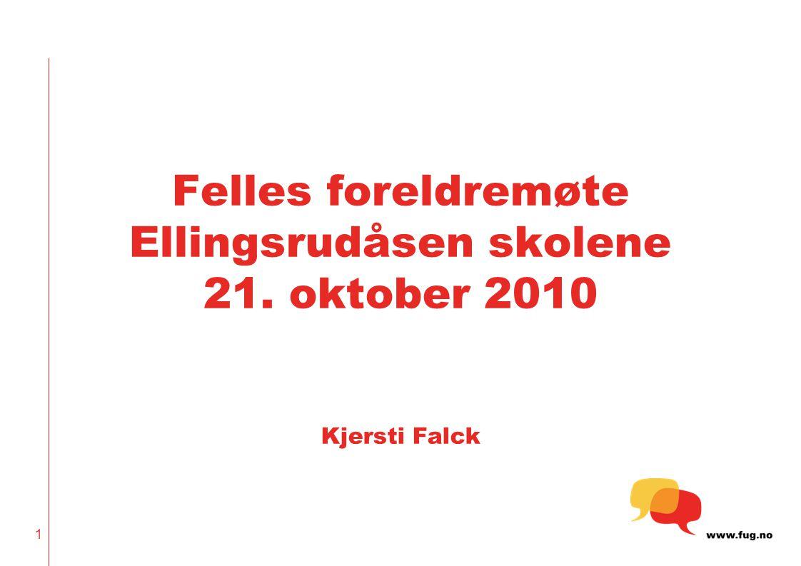Felles foreldremøte Ellingsrudåsen skolene 21. oktober 2010 Kjersti Falck 1