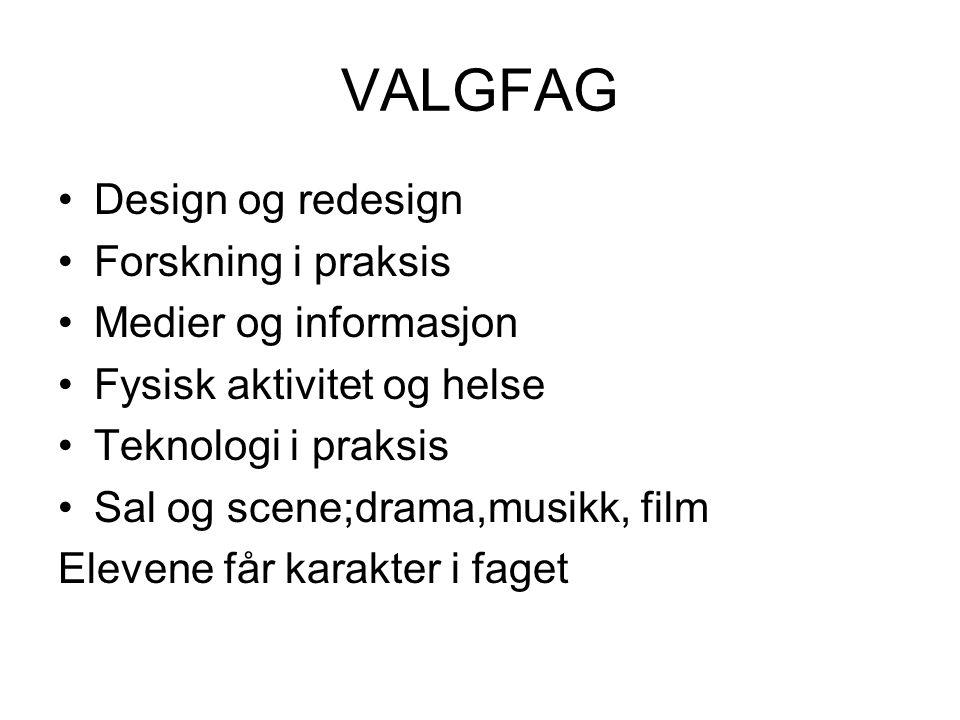 VALGFAG Design og redesign Forskning i praksis Medier og informasjon Fysisk aktivitet og helse Teknologi i praksis Sal og scene;drama,musikk, film Ele