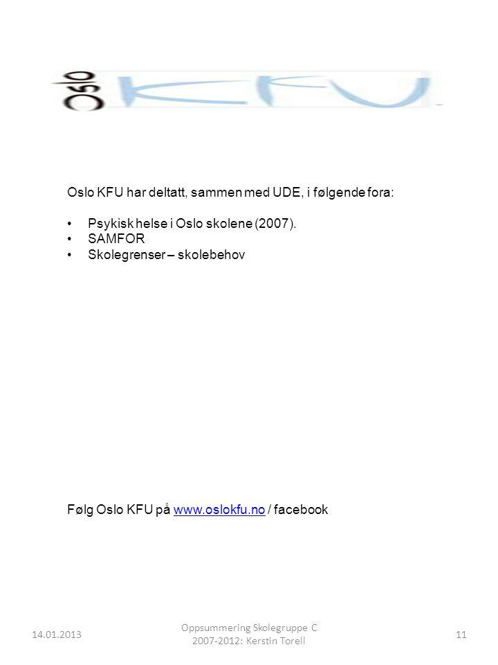 14.01.2013 Oppsummering Skolegruppe C 2007-2012: Kerstin Torell 11 Oslo KFU har deltatt, sammen med UDE, i følgende fora: Psykisk helse i Oslo skolene