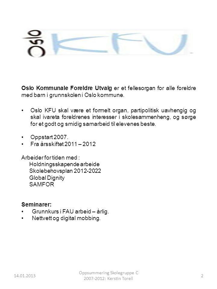 14.01.2013 Oppsummering Skolegruppe C 2007-2012: Kerstin Torell 2 Oslo Kommunale Foreldre Utvalg er et fellesorgan for alle foreldre med barn i grunns