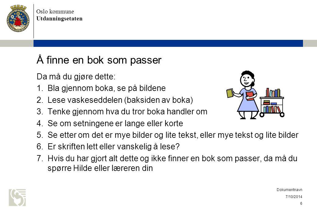 Oslo kommune Utdanningsetaten Å finne en bok som passer Da må du gjøre dette: 1.Bla gjennom boka, se på bildene 2.Lese vaskeseddelen (baksiden av boka
