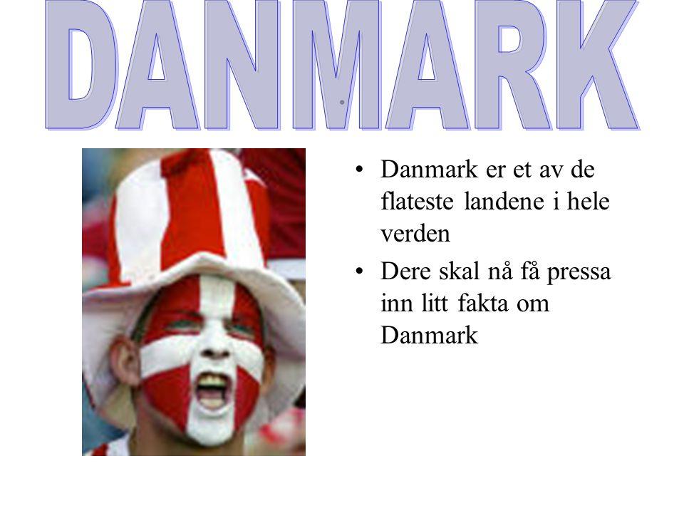 . Danmark er et av de flateste landene i hele verden Dere skal nå få pressa inn litt fakta om Danmark
