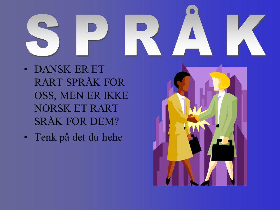 DANSK ER ET RART SPRÅK FOR OSS, MEN ER IKKE NORSK ET RART SRÅK FOR DEM? Tenk på det du hehe
