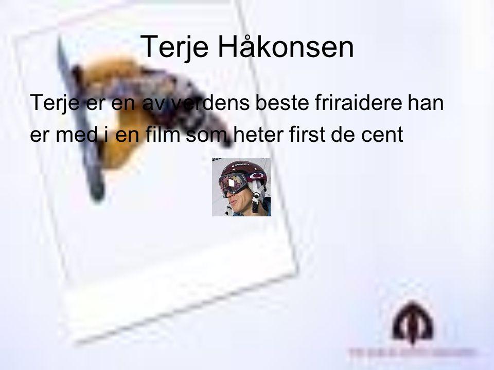 Terje Håkonsen Terje er en av verdens beste friraidere han er med i en film som heter first de cent