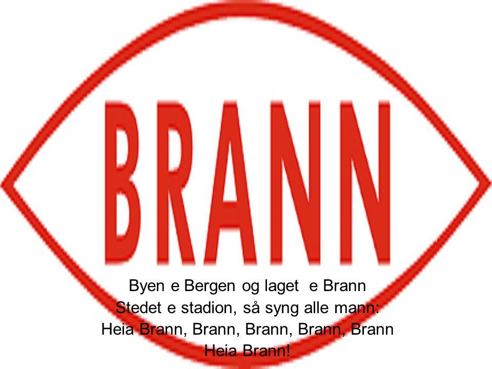 Byen e Bergen og laget e Brann Stedet e stadion, så syng alle mann: Heia Brann, Brann, Brann, Brann, Brann Heia Brann!