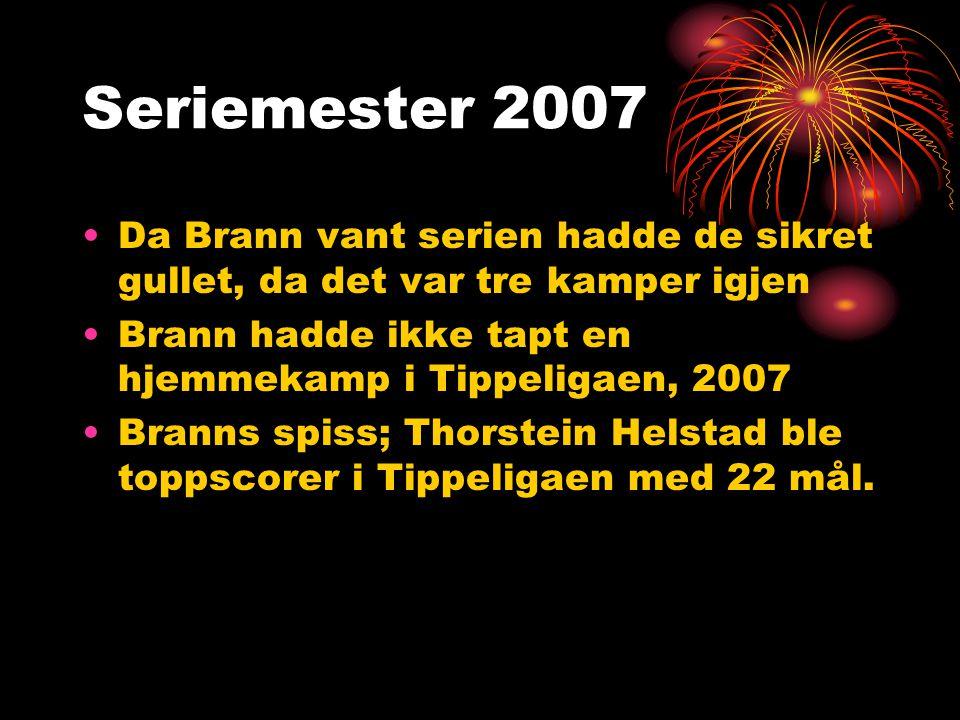 Seriemester 2007 Da Brann vant serien hadde de sikret gullet, da det var tre kamper igjen Brann hadde ikke tapt en hjemmekamp i Tippeligaen, 2007 Branns spiss; Thorstein Helstad ble toppscorer i Tippeligaen med 22 mål.