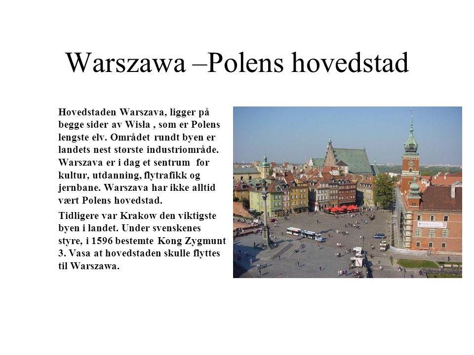 Warszawa –Polens hovedstad Hovedstaden Warszava, ligger på begge sider av Wisła, som er Polens lengste elv.