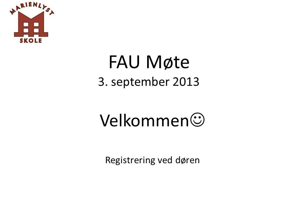 FAU Møte 3. september 2013 Velkommen Registrering ved døren