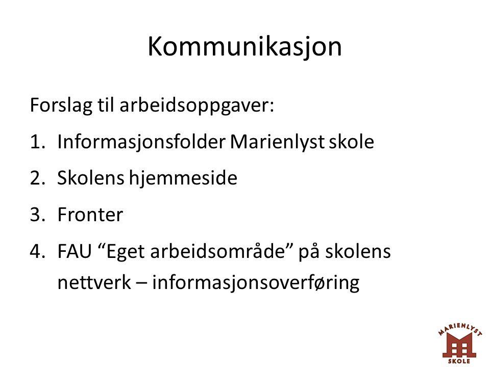 """Kommunikasjon Forslag til arbeidsoppgaver: 1.Informasjonsfolder Marienlyst skole 2.Skolens hjemmeside 3.Fronter 4.FAU """"Eget arbeidsområde"""" på skolens"""