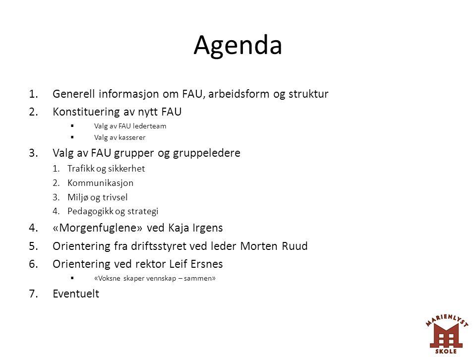 Agenda 1.Generell informasjon om FAU, arbeidsform og struktur 2.Konstituering av nytt FAU  Valg av FAU lederteam  Valg av kasserer 3.Valg av FAU gru