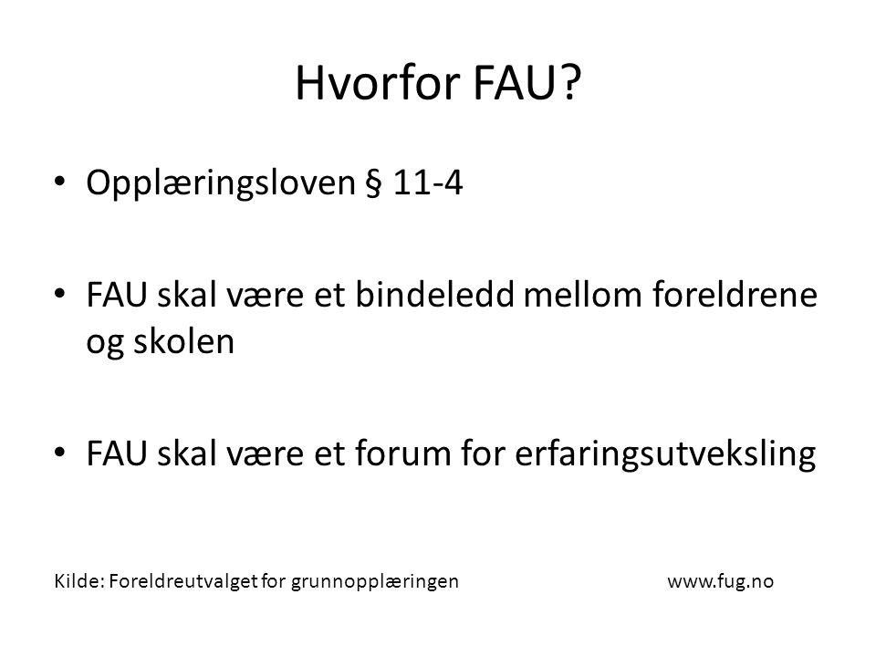 Hvorfor FAU? Opplæringsloven § 11-4 FAU skal være et bindeledd mellom foreldrene og skolen FAU skal være et forum for erfaringsutveksling Kilde: Forel
