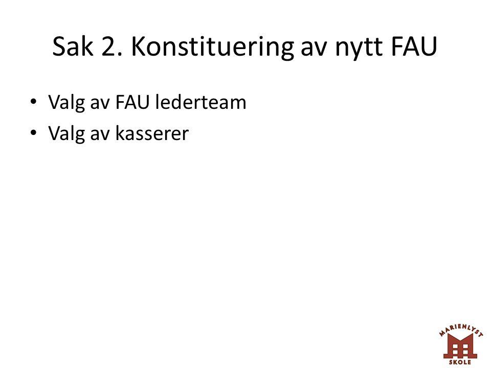 Sak 2. Konstituering av nytt FAU Valg av FAU lederteam Valg av kasserer