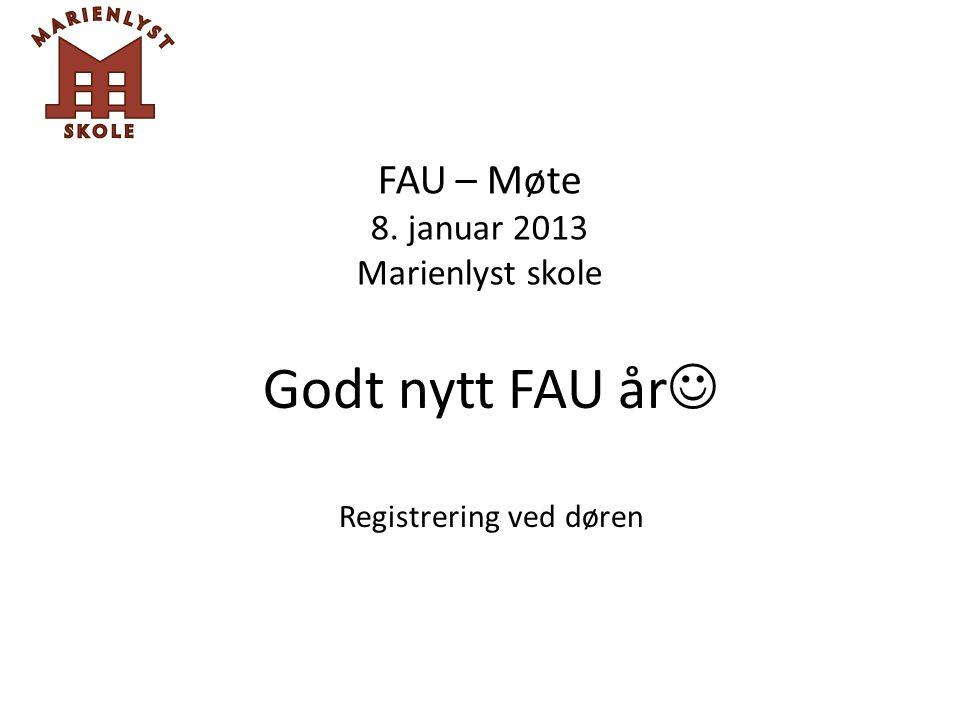 FAU – Møte 8. januar 2013 Marienlyst skole Godt nytt FAU år Registrering ved døren