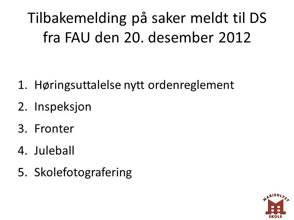 Tilbakemelding på saker meldt til DS fra FAU den 20. desember 2012 1.Høringsuttalelse nytt ordenreglement 2.Inspeksjon 3.Fronter 4.Juleball 5.Skolefot