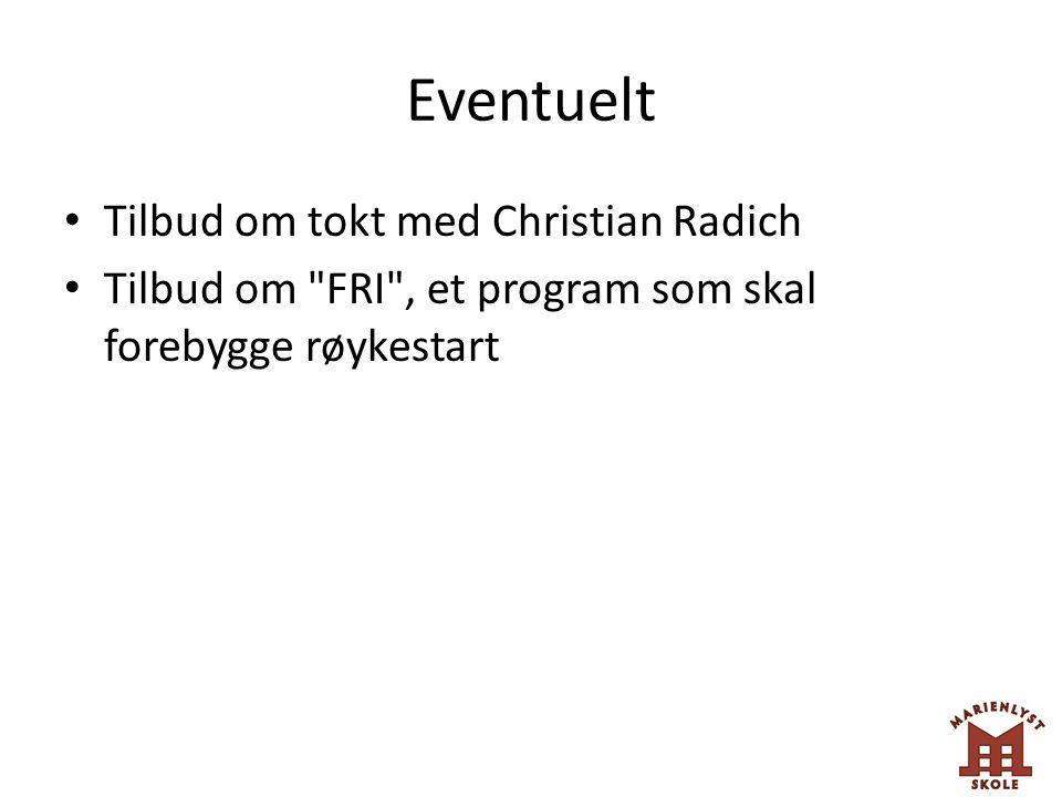 Eventuelt Tilbud om tokt med Christian Radich Tilbud om FRI , et program som skal forebygge røykestart