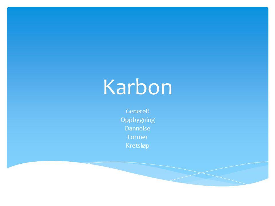 Karbon Generelt Oppbygning Dannelse Former Kretsløp