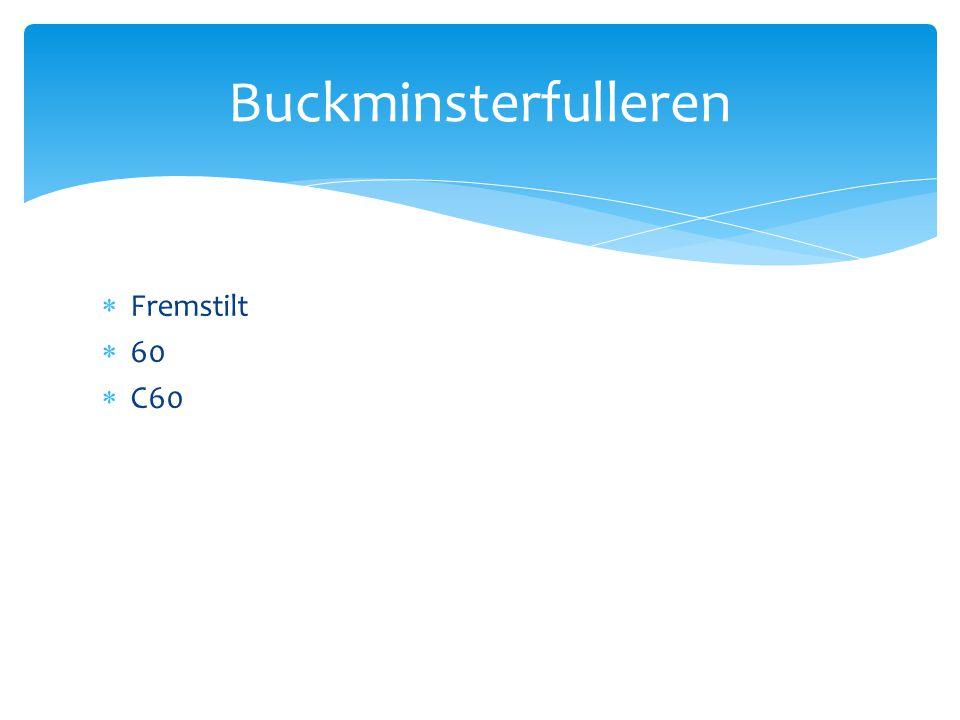  Fremstilt  60  C60 Buckminsterfulleren