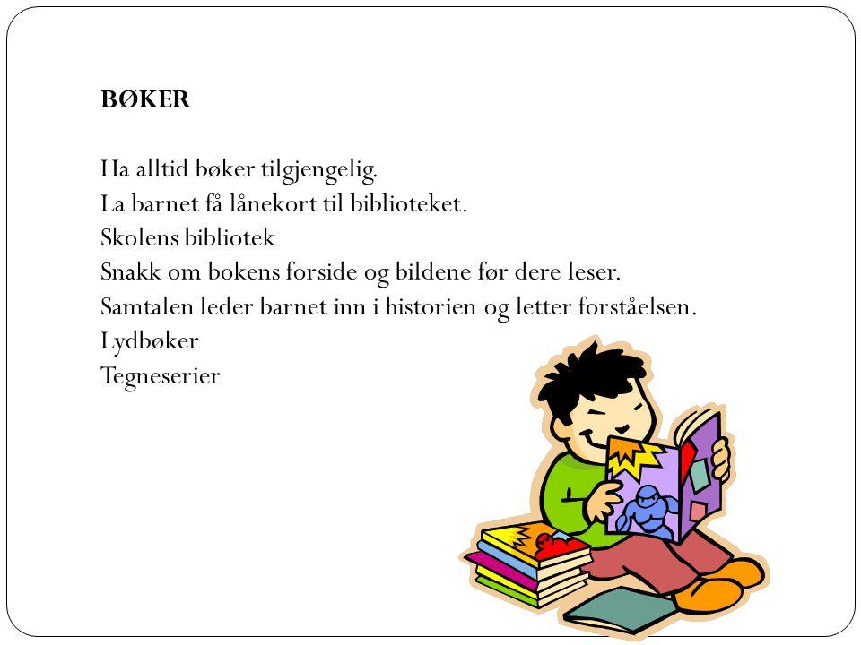 BØKER Ha alltid bøker tilgjengelig. La barnet få lånekort til biblioteket. Skolens bibliotek Snakk om bokens forside og bildene før dere leser. Samtal