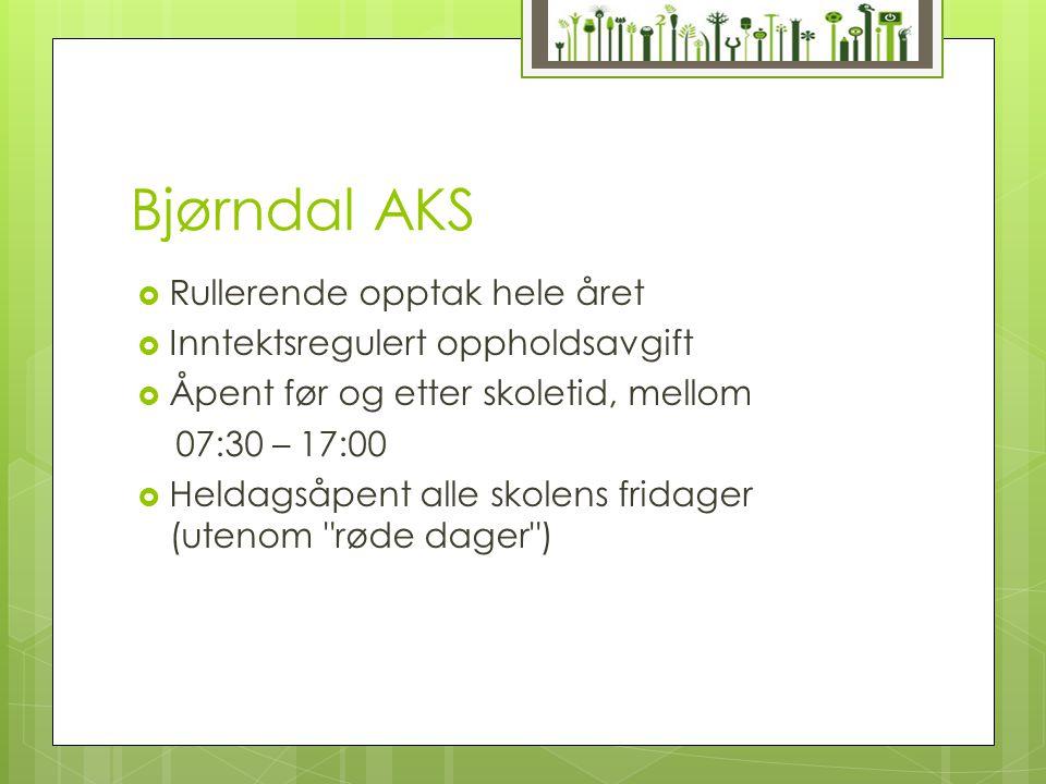 Bjørndal AKS  Rullerende opptak hele året  Inntektsregulert oppholdsavgift  Åpent før og etter skoletid, mellom 07:30 – 17:00  Heldagsåpent alle s