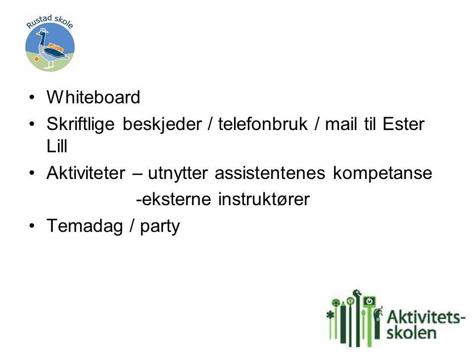 Whiteboard Skriftlige beskjeder / telefonbruk / mail til Ester Lill Aktiviteter – utnytter assistentenes kompetanse -eksterne instruktører Temadag / party