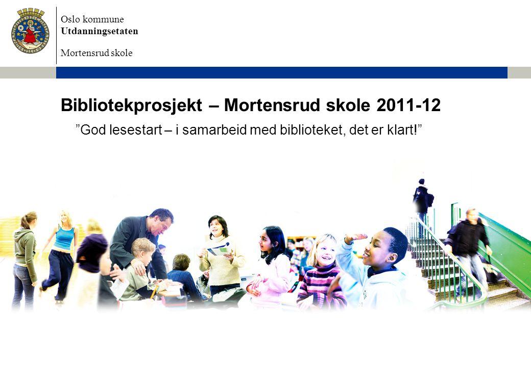 """Oslo kommune Utdanningsetaten Mortensrud skole Bibliotekprosjekt – Mortensrud skole 2011-12 """"God lesestart – i samarbeid med biblioteket, det er klart"""