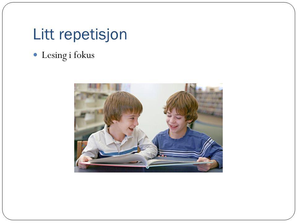 Litt repetisjon Lesing i fokus