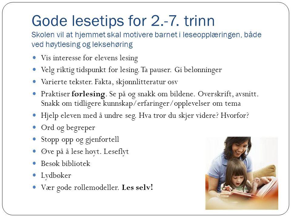 Gode lesetips for 2.-7. trinn Skolen vil at hjemmet skal motivere barnet i leseopplæringen, både ved høytlesing og leksehøring Vis interesse for eleve