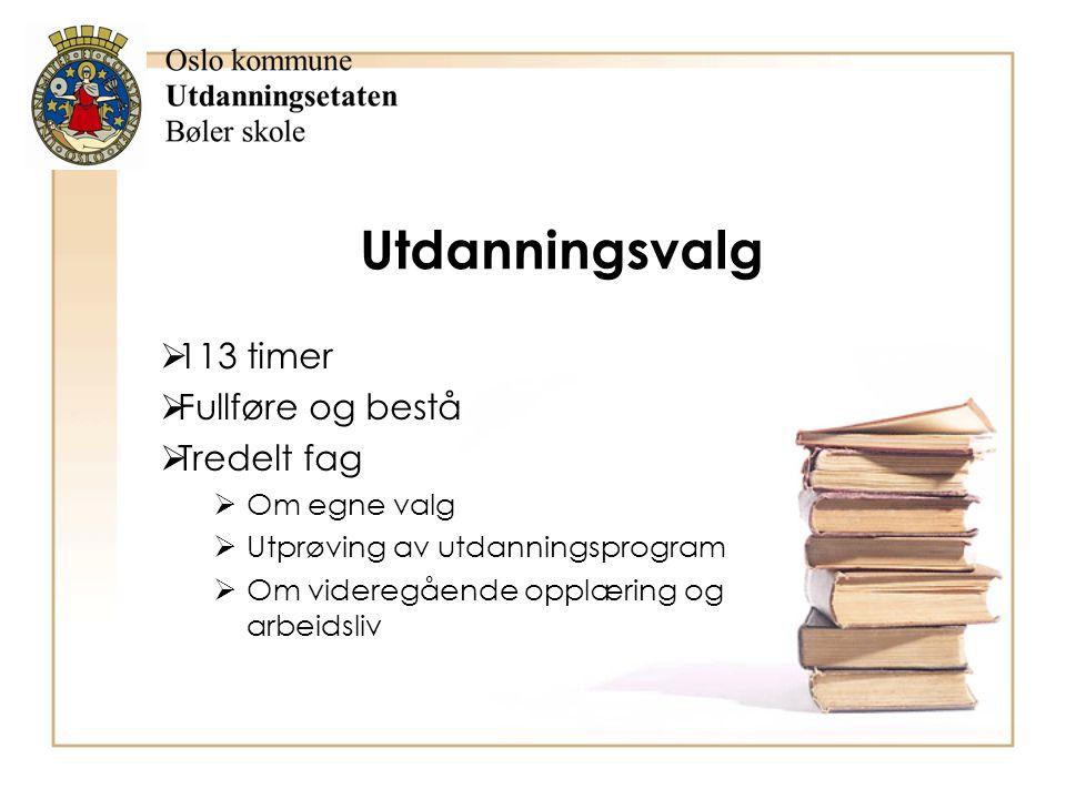 Utdanningsvalg  113 timer  Fullføre og bestå  Tredelt fag  Om egne valg  Utprøving av utdanningsprogram  Om videregående opplæring og arbeidsliv