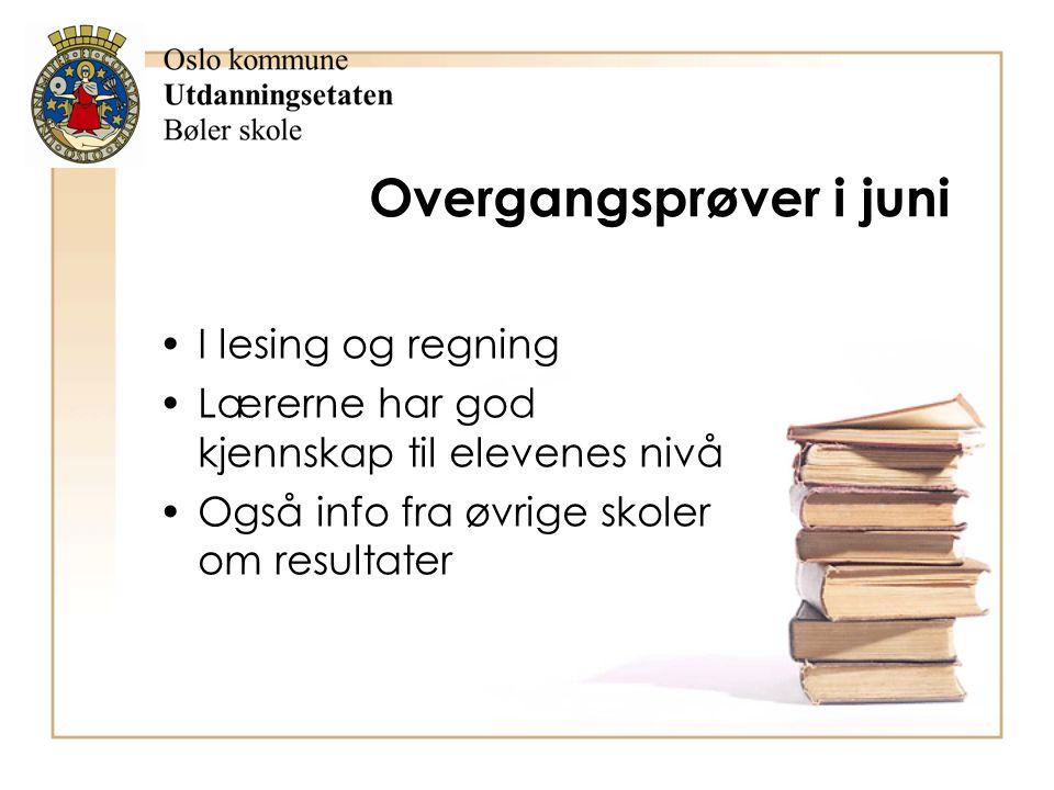 Overgangsprøver i juni I lesing og regning Lærerne har god kjennskap til elevenes nivå Også info fra øvrige skoler om resultater