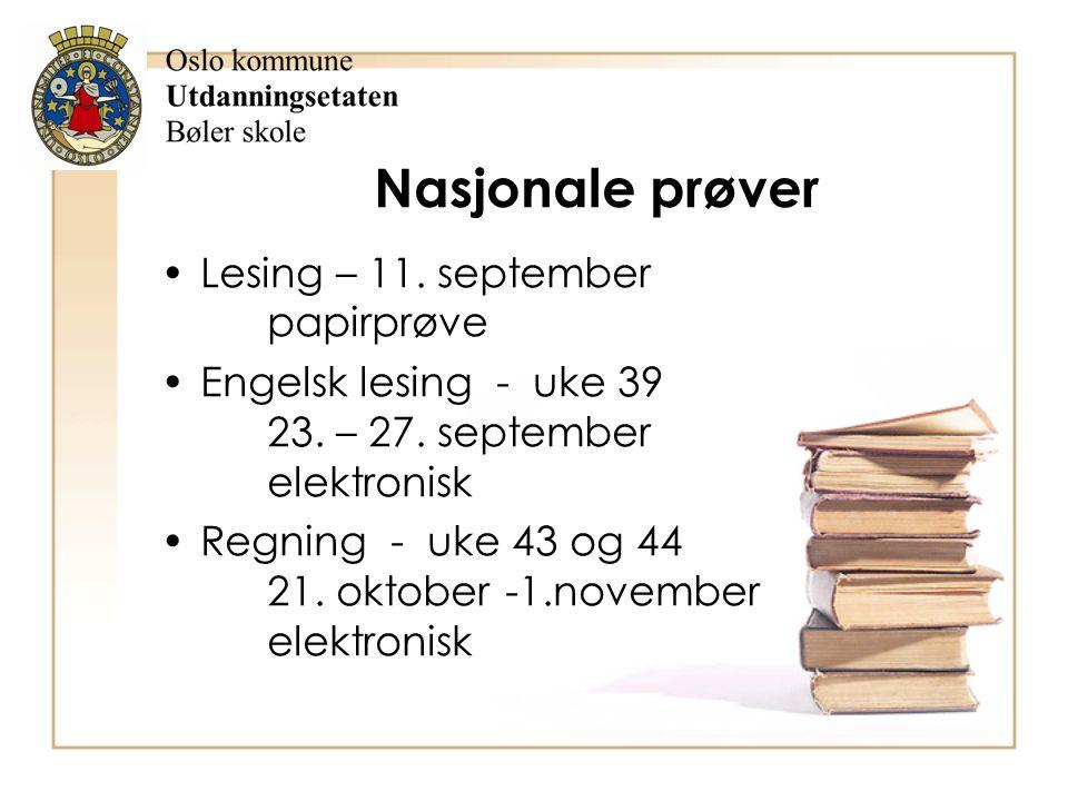 Nasjonale prøver Lesing – 11. september papirprøve Engelsk lesing - uke 39 23. – 27. september elektronisk Regning - uke 43 og 44 21. oktober -1.novem