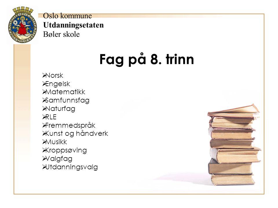 Fag på 8. trinn  Norsk  Engelsk  Matematikk  Samfunnsfag  Naturfag  RLE  Fremmedspråk  Kunst og håndverk  Musikk  Kroppsøving  Valgfag  Ut
