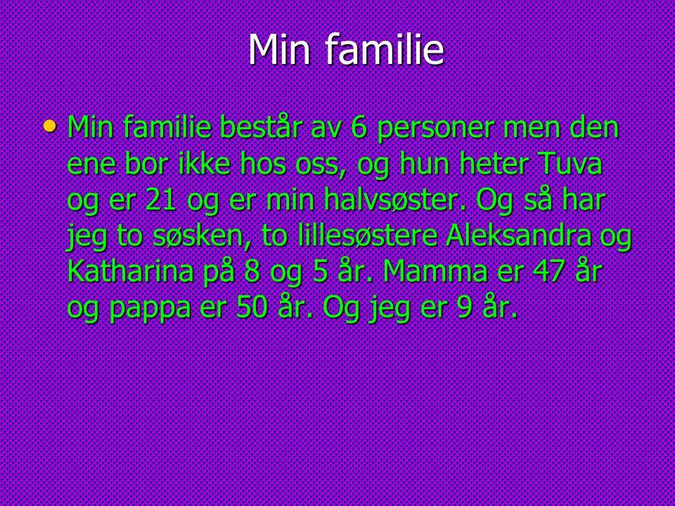Min familie Min familie Min familie består av 6 personer men den ene bor ikke hos oss, og hun heter Tuva og er 21 og er min halvsøster. Og så har jeg