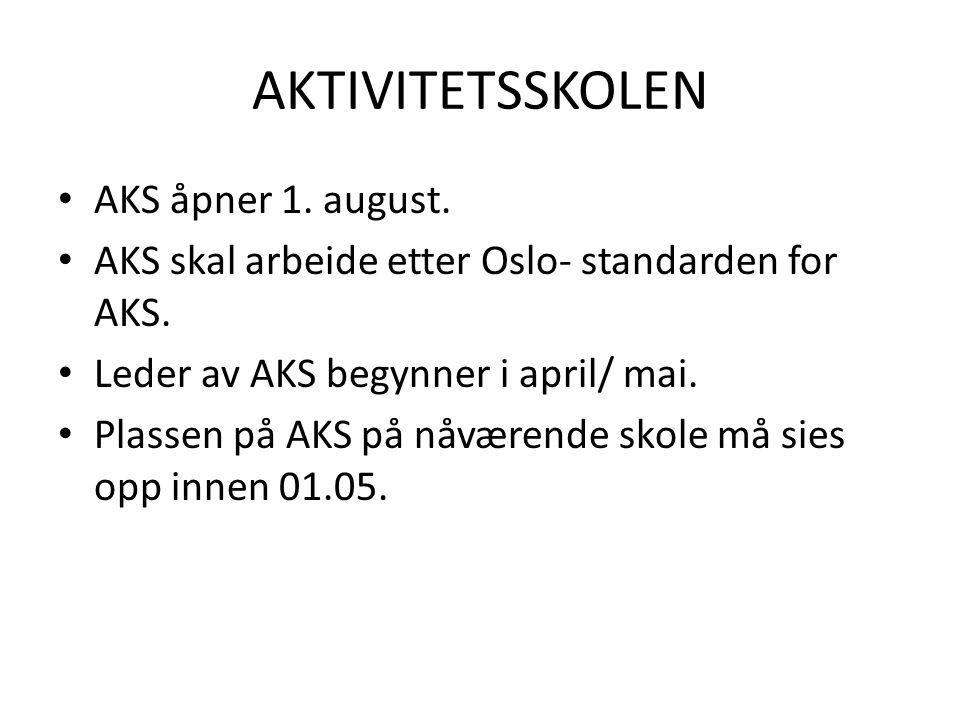 AKTIVITETSSKOLEN AKS åpner 1. august. AKS skal arbeide etter Oslo- standarden for AKS. Leder av AKS begynner i april/ mai. Plassen på AKS på nåværende