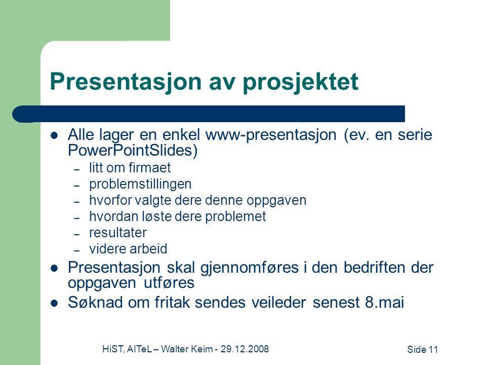 Side 11HiST, AITeL – Walter Keim - 29.12.2008 Presentasjon av prosjektet Alle lager en enkel www-presentasjon (ev.
