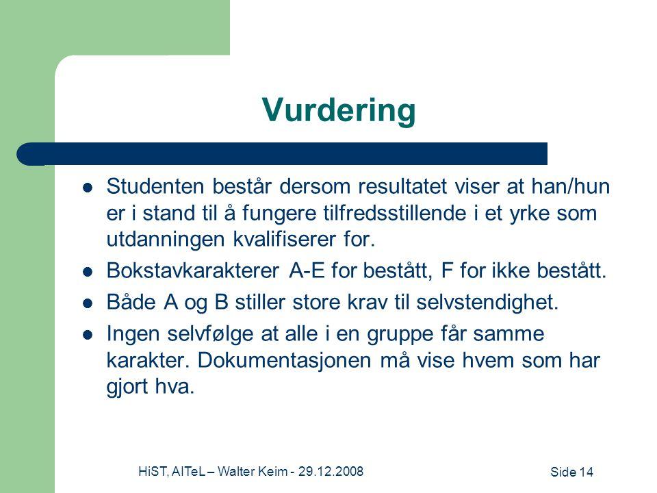 Side 14HiST, AITeL – Walter Keim - 29.12.2008 Vurdering Studenten består dersom resultatet viser at han/hun er i stand til å fungere tilfredsstillende i et yrke som utdanningen kvalifiserer for.