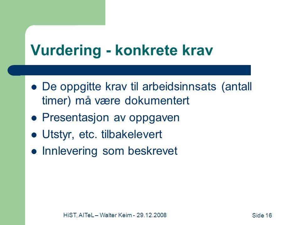 Side 16HiST, AITeL – Walter Keim - 29.12.2008 Vurdering - konkrete krav De oppgitte krav til arbeidsinnsats (antall timer) må være dokumentert Presentasjon av oppgaven Utstyr, etc.