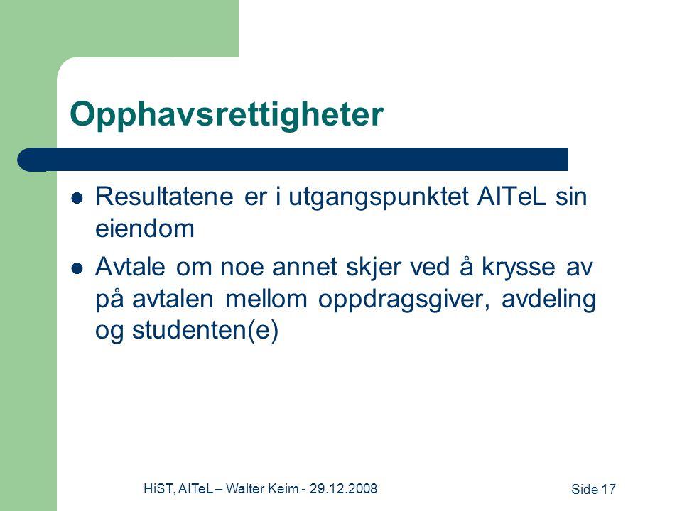Side 17HiST, AITeL – Walter Keim - 29.12.2008 Opphavsrettigheter Resultatene er i utgangspunktet AITeL sin eiendom Avtale om noe annet skjer ved å krysse av på avtalen mellom oppdragsgiver, avdeling og studenten(e)