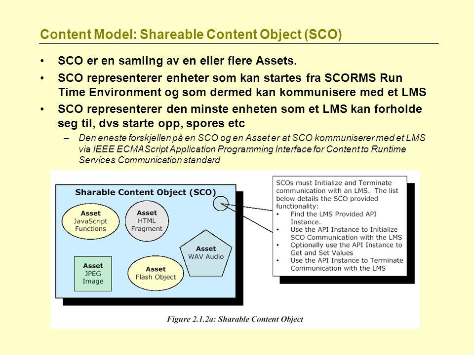 Content Model: Shareable Content Object (SCO) SCO er en samling av en eller flere Assets. SCO representerer enheter som kan startes fra SCORMS Run Tim